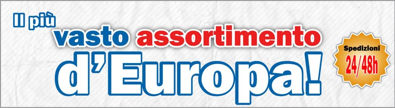 Il più grande assortimento in Europa!